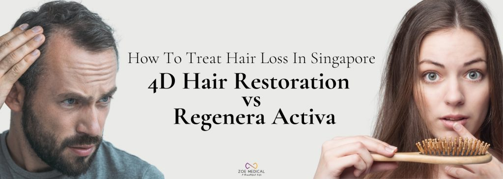 How To Treat Hair Loss In Singapore 4D Hair Restoration Vs Regenera Activa