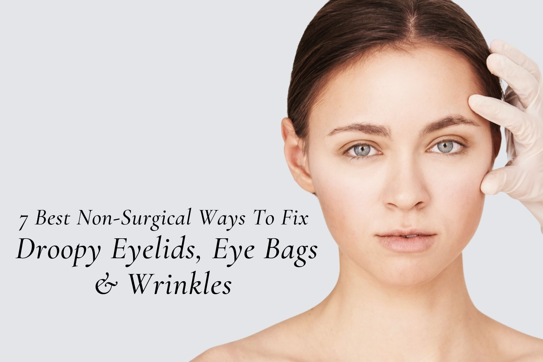 7 Best Non-Surgical Ways To Fix Droopy Eyelids, Eye Bags & Wrinkles