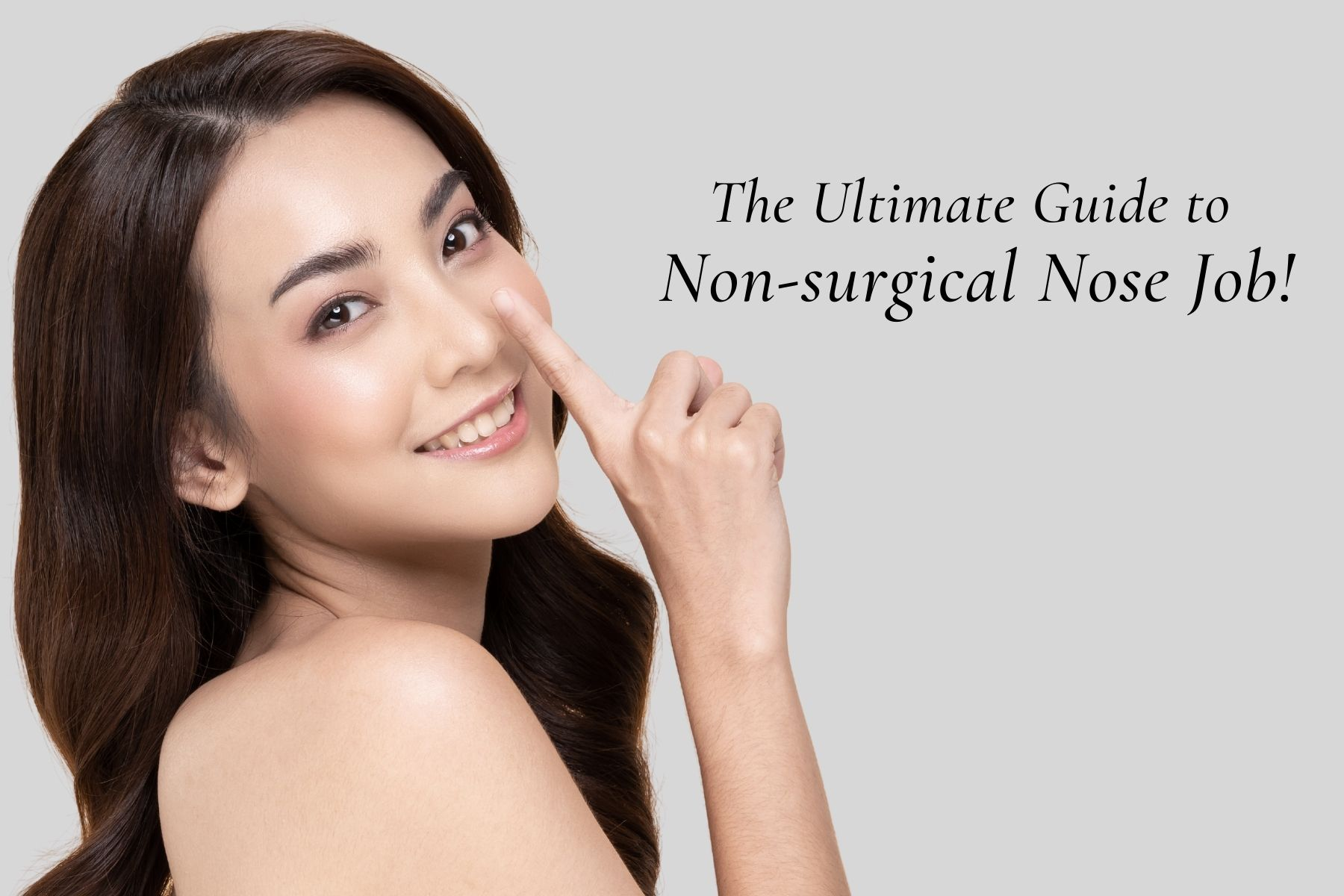 The Ultimate Guide to Non-surgical Nose Job!