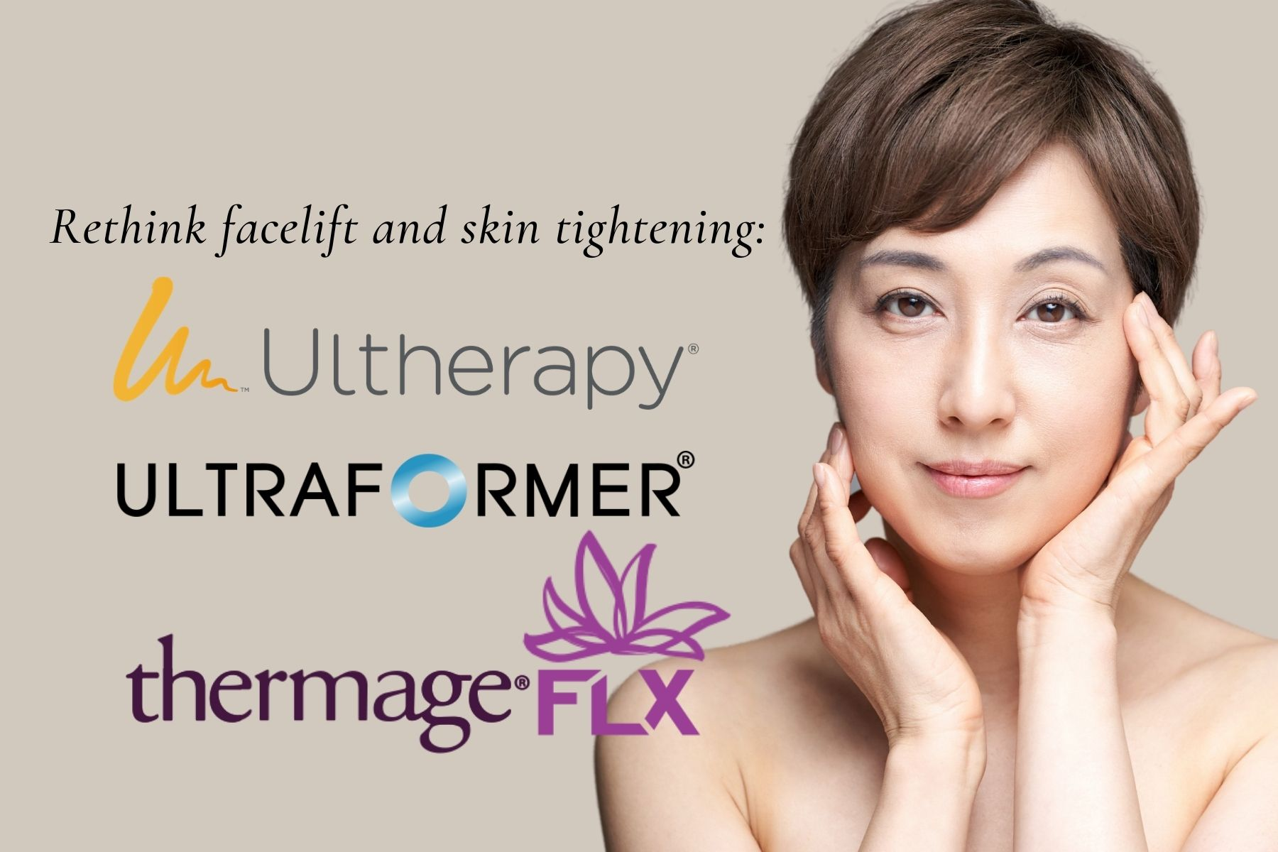 Rethink facelift and skin tightening: Ultraformer 3, Ultherapy and Thermage FLX.